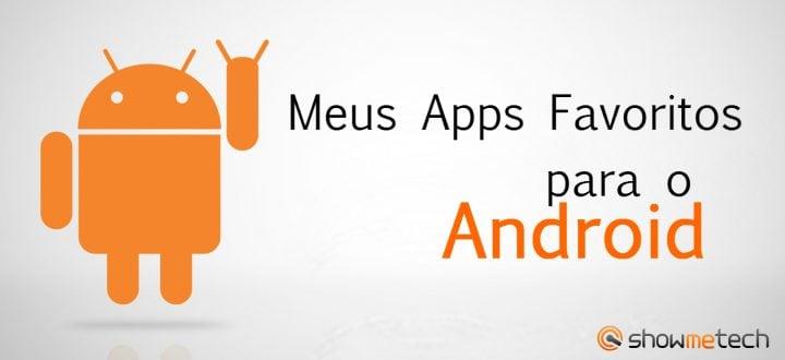 Meus Apps Favoritos My Favourite Apps Android Showmetech 720x33012