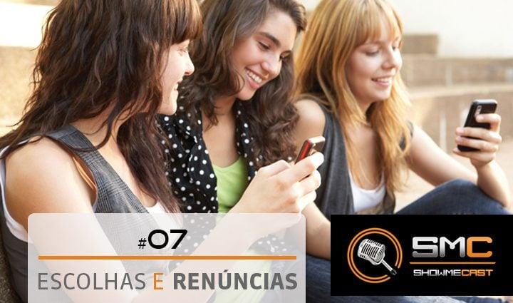 Showmecast #7 – Escolhas x Renúncias