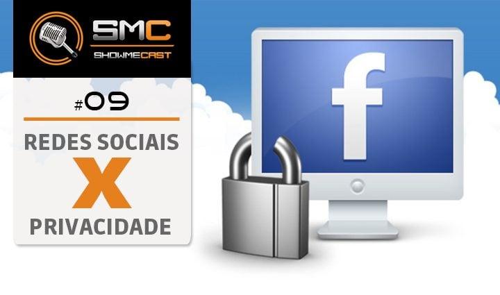 ShowMeCast #9 - Redes Sociais x Privacidade