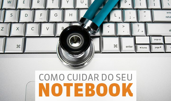 como cuidar do seu notebook