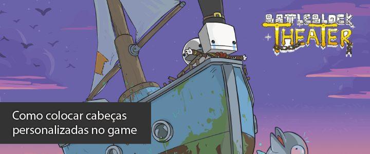 BBT Showmetech 01 - Battleblock Theater (PC): como colocar cabeças personalizadas no game